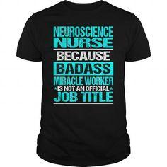 NEUROSCIENCE NURSE Because BADASS Miracle Worker Isn't An Official Job Title T Shirts, Hoodies. Check price ==► https://www.sunfrog.com/LifeStyle/NEUROSCIENCE-NURSE--BADASS-CU-Black-Guys.html?41382