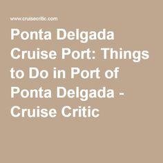 Ponta Delgada Cruise Port: Things to Do in Port of Ponta Delgada - Cruise Critic