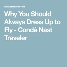 Why You Should Always Dress Up to Fly - Condé Nast Traveler