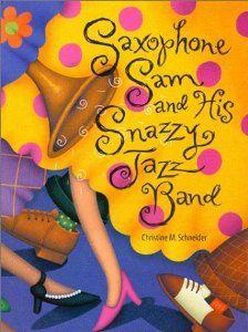 Saxophone Sam and His Snazzy Jazz Band: Christine M. Schneider: 9780802788092: Amazon.com: Books