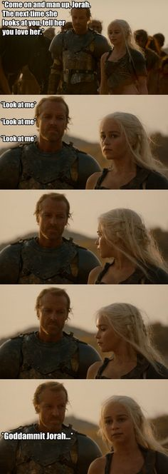 C'mere, Jorah. nevermind the dragonbitch. I'll show you where i stand. #GoT