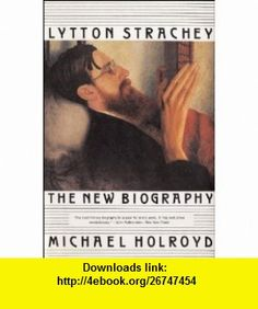 Lytton Strachey The New Biography (9780393327199) Michael Holroyd , ISBN-10: 0393327191  , ISBN-13: 978-0393327199 ,  , tutorials , pdf , ebook , torrent , downloads , rapidshare , filesonic , hotfile , megaupload , fileserve
