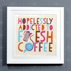 Hopelessly Addicted to Fresh Coffee by wearebreadandjam on Etsy