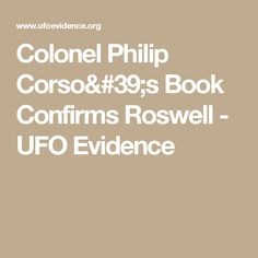 Colonel Philip Corso's Book Confirms Roswell  - UFO Evidence
