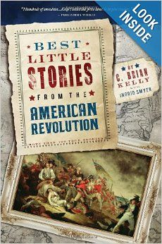 Best Little Stories from the American Revolution, 2E: More Than 100 True Stories: C. Brian Kelly: Amazon.com: Books