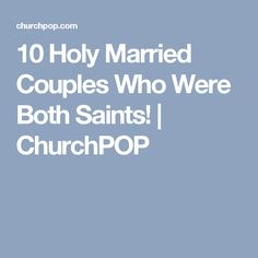 10 Holy Married S Who Were Both Saints Churchpop