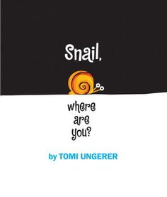 """Snail, Where are You?"", Tomi Ungerer 1962"
