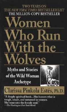 Women Who Run with Wolves: Myths and Stories of the Wild Woman Archetype