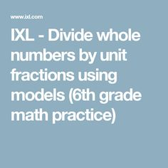 """Improve your math knowledge with free questions in """"Divide whole numbers by unit fractions using models"""" and thousands of other math skills. Sixth Grade Math, Dividing Fractions, Adding And Subtracting, Math Practices, Math Skills, Word Problems, 5th Grades, Improve Yourself"""