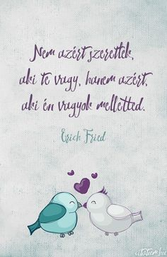 Erich Fried vallomása. Favorite Quotes, Best Quotes, Love Quotes, Erich Fried, Motivational Quotes, Inspirational Quotes, Well Said Quotes, Staying Positive, Just Love