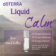 In a 10ml Roller... dōTERRA Liquid Calm 10 Drops Serenity 10 Drops Balance 10 Drops Vetiver Fill the rest with Fractionated Coconut Oil. Apply to feet, neck, shoulders, wrists... #doterra #liquidcalm #doterraliquidcalm