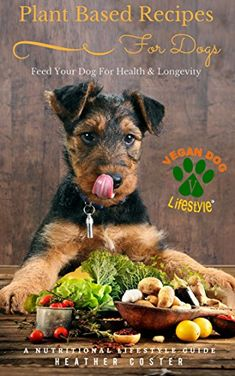 Plant Based Recipes for Dogs: A Nutritional Lifestyle Guide: Feed Your Dog for Health & Longevity: Volume 1 (Vegan Dog Lifestyle) Vegan Dog Food, Vegan Vegetarian, Dog Nutrition, Dog Books, Thing 1, Best Dog Food, Free Plants, Dog Feeding, Homemade Dog Food