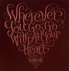 travel quotes - Wherever you go, go with all your heart Cool Stuff, Words Quotes, Wise Words, Sayings, Favorite Quotes, Best Quotes, Heart Font, I Love Heart, Heart Pics