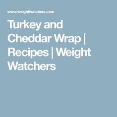 Turkey and Cheddar Wrap   Recipes   Weight Watchers