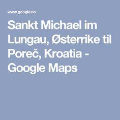 Sankt Michael im Lungau, Østerrike til Poreč, Kroatia - Google Maps