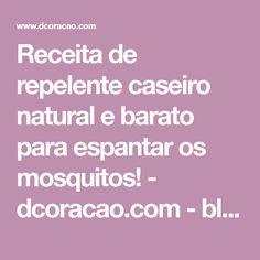 Receita de repelente caseiro natural e barato para espantar os mosquitos! - dcoracao.com - blog de decoração e tutorial diy