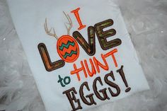 I Love to Hunt Eggs Applique Tshirt by kuntrystichn on Etsy, $20.00