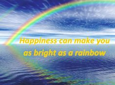happiness can make you as bright as a rainbow!