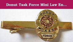 Donut Task Force Mini Law Enforcement Police Badge FBI Funny Tie Bar Clip. This is a hilarious product and it is great for anyone who currently serves or has served in a law enforcement capacity. Great collectible and an even better gift. Great gift for your boss or co-worker retirement. Get yours today.