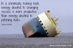 #success #change #quote In a chronically leaking boat, energy devoted to changing vessels is more productive than energy devoted to patching leaks. - Warren Buffet