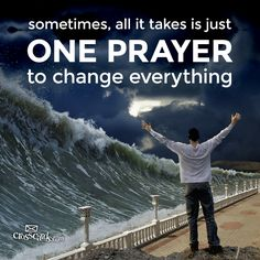 Sometimes all it takes is just one prayer   https://www.facebook.com/Jesusorg/photos/788662287829716