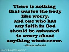 Color My Bliss: Mahatma Gandhi Quote about Worry Great Quotes, Quotes To Live By, Inspirational Quotes, Mr Wonderful, Dalai Lama, Positive Words, Positive Quotes, Uplifting Thoughts, Uplifting Poems