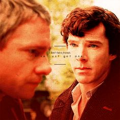 "Sherlock, John, ""I don't have friends. I've just got one."" That look is so painful. Man, in need of season 3."