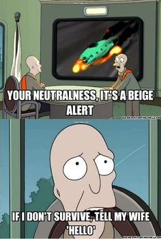 my favourite line from Futurama. such a shame it was cancelled. AGAIN.