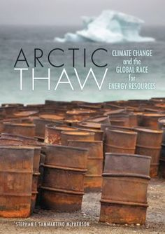 Arctic Thaw: Climate Change and the Global Race for Energy Resources by Stephanie Sammartino McPherson Polar Ice Caps Melting, Library Signs, University Of Dayton, Instructional Coaching, Energy Resources, Christian School, Stem Science, Natural Resources, Global Warming