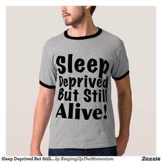 Sleep Deprived But Still Alive T Shirt