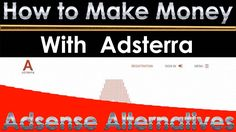 How To Make Money With Adsterra and Reviews, Updated
