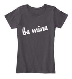 cb5c43374 Be Mine T Shirt Love Shirt Heathered Charcoal Women's T-Shirt Front