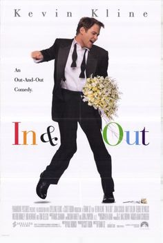 "In & Out Movie - Kevin Kline. Such a funny movie. I laugh so hard every time! Best moment...Joan Cusack stepping outside the bar and screaming, ""Is everybody gay?!!"""