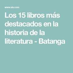 Los 15 libros más destacados en la historia de la literatura - Batanga
