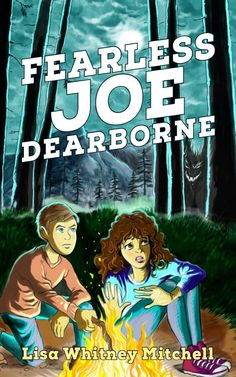 Fearless Joe Dearborne by Lisa Whitney Mitchell, book review. A very engaging chapter book for 3-6 grades, about losing your courage and how to get it back.