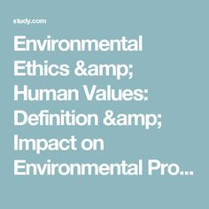 Environmental ethics take into consideration the moral obligations human beings have concerning the environment. Learn how environmental ethics and. Environmental Ethics, Human Values, Definitions, Learning, Studying, Teaching, Onderwijs