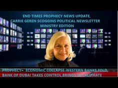 PROPHECY►ECONOMIC COLLAPSE-BANKS FOLD,BANK OF DUBAI GAINS CONTROL= CALIPHATE/ ANTICHRIST, End Times Prophecy News Update, Carrie Geren Scoggins, TV Spot and webcast now on YouTube, link to the Christian program, playlist of videos. END TIMES PROPHECY NEWS UPDATE, CARRIE GEREN SCOGGINS webcast on YouTube link-> https://www.youtube.com/playlist?list=PLRxsMy-rzJoVjv3yVBdZUaeHucNKpwOov