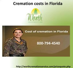 Cremation costs in florida  If you are finding about cremation service and want to know how much cremation costs in Florida then directly call us (800-794-4540) we have a wonderful solution. You can also visit at http://worthcremationservice.com/pricequote.php.