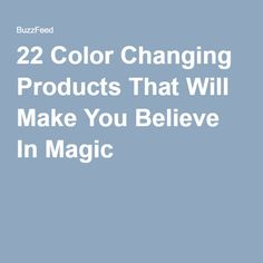 22 Color Changing Products That Will Make You Believe In Magic