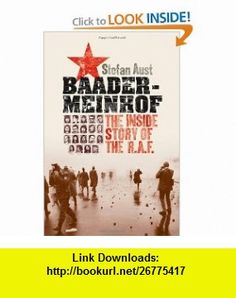 Baader-Meinhof The Inside Story of the R.A.F. (9780195372755) Stefan Aust, Anthea Bell , ISBN-10: 0195372751  , ISBN-13: 978-0195372755 ,  , tutorials , pdf , ebook , torrent , downloads , rapidshare , filesonic , hotfile , megaupload , fileserve