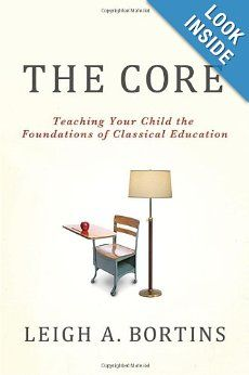 The Core: Teaching Your Child the Foundations of Classical Education: Leigh A. Bortins: 9780230100350: Amazon.com: Books