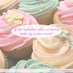 If the weather ain't so sweet, bake up a nice treat! www.bakerscreations.com #bakerscreations #letsgetbaking
