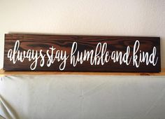 """Always Stay Humble and Kind-Wood Sign-Rustic-Home Decor-Gift-24"""" x 5.5"""" by SimplySotaDesign on Etsy https://www.etsy.com/listing/467586898/always-stay-humble-and-kind-wood-sign"""