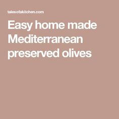 Easy home made Mediterranean preserved olives