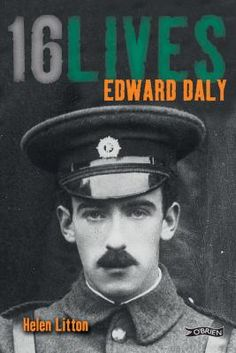 """Read """"Edward Daly by Helen Litton available from Rakuten Kobo. Born in Limerick in John Edward or 'Ned' Daly was the only son in a family of nine. Ned's father, Edward, an arden. Ireland 1916, Andrew Davies, Irish Independence, Easter Rising, Belfast City, John Edwards, Michael Collins, Prisoners Of War"""