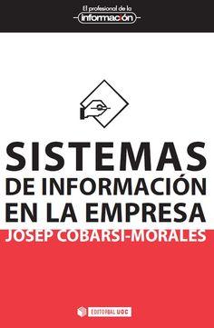 Sistemas de información en la empresa, por Josep Cobarsí-Morales, Universitat Oberta de Catalunya (UOC)    jcobarsi@uoc.edu