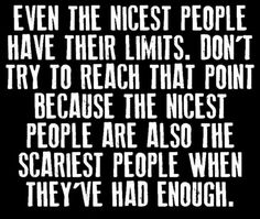 Even the nicest people have their limits.