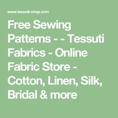 Free Sewing Patterns -  - Tessuti Fabrics - Online Fabric Store - Cotton, Linen, Silk, Bridal & more