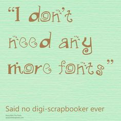 I don't need any more free printables - said no crafter ever. Check out 7 free printable memes for crafters.: I Don't Need Any More Fonts Photography Basics, Free Graphics, Photo Craft, Digital Stamps, Photo Editor, Quotes To Live By, Free Printables, Fonts, Clip Art