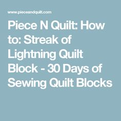 Piece N Quilt: How to: Streak of Lightning Quilt Block - 30 Days of Sewing Quilt Blocks